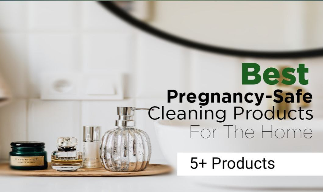 best pregnancy cleaning products